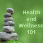 Health and Wellness 101